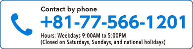 077-566-1201 Hours: Weekdays 9:00AM to 5:00PM (Closed on Saturdays, Sundays, and national holidays)